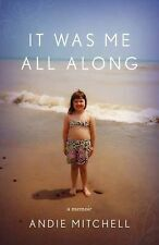 It Was Me All Along : A Memoir by Andie Mitchell (2015, Paperback)
