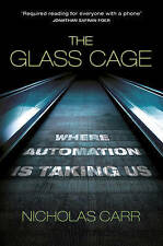 The Glass Cage: Where Automation is Taking Us - Nicholas Carr New Hardback Book