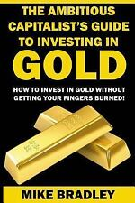 Precious Metals: The Ambitious Capitalist's Guide to Investing in GOLD : How...