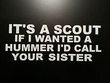 IT'S A SCOUT *** DECAL *** STICKER *** MOPAR DODGE FORD CHEVY JEEP INTERNATIONAL