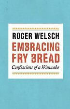 Embracing Fry Bread : Confessions of a Wannabe by Roger L. Welsch (2012,...