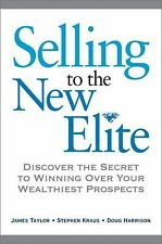 Selling to the New Elite: Discover the Secret to Winning Over Your Wealthiest Pr