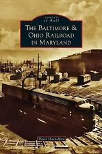 Baltimore & Ohio Railroad in Maryland by David Shackelford (2014, Hardcover)