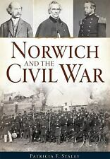 Civil War: Norwich and the Civil War by Patricia F. Staley (2015, Paperback)