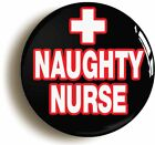 NAUGHTY NURSE BADGE BUTTON PIN (1inch/25mm) HOSPITAL SEXY FANCY DRESS DOCTOR