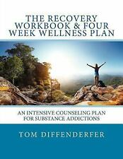 The Recovery Workbook and Four Week Wellness Plan : An Intensive Counseling...