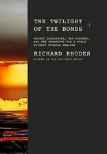 The Twilight of the Bombs: Recent Challenges, New Dangers, and the Prospects for