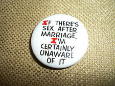 If There's Sex after Marriage, I'm certainly unaware of it, Pin, 1 1/4""