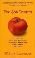 The $64 Tomato: How One Man Nearly Lost his Sanity, Spent a Fortune, and Endured