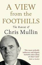 A View from the Foothills: The Diaries of Chris Mullin by Chris Mullin...