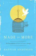 Made for More : An Invitation to Live in God's Image by Hannah Anderson...