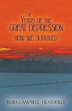 The Years of the Great Depression : How We Survived by Reba Campbell-...