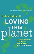 Loving This Planet : Leading Thinkers Talk about How to Make a Better World...