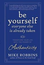 Be Yourself, Everyone Else is Already Taken: Transform Your Life with the Power