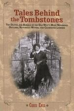 Tales Behind the Tombstones: The Deaths and Burials of the Old West's Most Nefar
