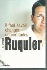Il faut savoir changer de certitudes.Laurent RUQUIER.Le Club