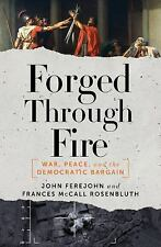 Forged Through Fire : War, Peace, and the Democratic Bargain by Frances...