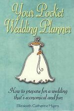 Myers, Elizabeth Catherine Your Pocket Weedding Planner: How to prepare for a we