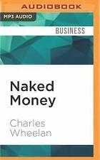 Naked Money : A Revealing Look at What It Is and Why It Matters by Charles...