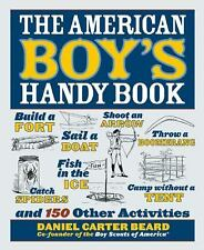 The American Boy's Handy Book: Build a Fort, Sail a Boat, Shoot an Arr-ExLibrary