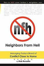 Neighbors from Hell : Managing Today's Brand of Conflict Close to Home by Bob...