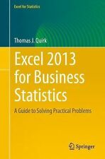 Excel 2013 for Business Statistics : A Guide to Solving Practical Business...