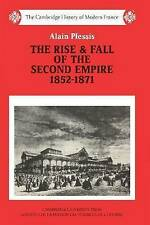 The Rise & Fall of the Second Empire, 1852-1871 A Plessis French History France