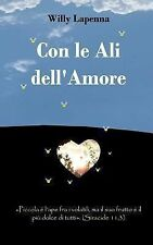 Con le Ali Dell'Amore by Willy Lapenna (2013, Paperback)
