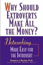 Why Should Extroverts Make All the Money?: Networking Made Easy for the Introver
