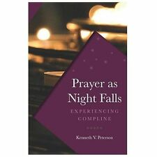 Prayer As Night Falls : Experiencing Compline by Kenneth V. Peterson (2013,...