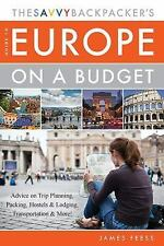 The Savvy Backpackers Guide to Europe on a Budget: Advice on Trip Planning, Pack