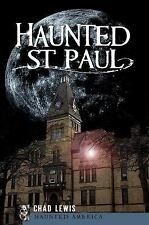Haunted America: Haunted St. Paul by Chad Lewis (2010, Paperback)