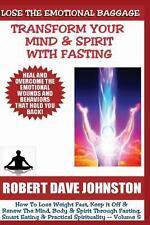 Lose the Emotional Baggage: Transform Your Mind and Spirit with Fasting by...