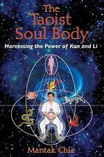 The Taoist Soul Body : Harnessing the Power of Kan and Li by Mantak Chia...