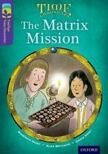 Oxford Reading Tree TreeTops Time Chronicles: Level 11: The Matrix Mission by...