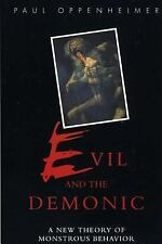 Evil and the Demonic : A New Theory of Monstrous Behavior by Paul Oppenheimer...