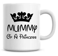 Cute Mummy Of A Princess Mothers Day, Birthday Christmas Coffee Mug Gift 160
