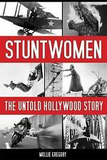 Screen Classics: Stuntwomen : The Untold Hollywood Story by Mollie Gregory...