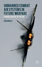 Unmanned Combat Air Systems in Future Warfare : Gaining Control of the Air by...