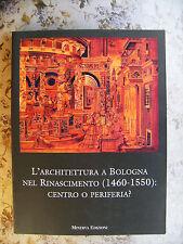 M. RICCI: L'ARCHITETTURA A BOLOGNA NEL RINASCIMENTO (1460-1550): CENTRO O PERIF.