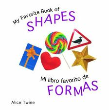 My Favorite Book of Shapes  Mi Libro Favorito de Formas by Alice Twine (2008, Bo