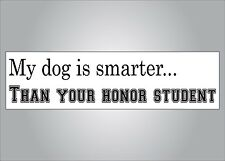 Funny crude bumper sticker -My dog is smarter than your honor student -free ship