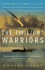 The Twilight Warriors : The Deadliest Naval Battle of World War II and the Men W