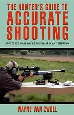 Hunter's Guide to Accurate Shooting: How To Hit What You're Aiming At In Any Si