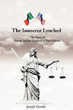 The Innocent Lynched : The Story of Eleven Italians Lynched in New Orleans by...