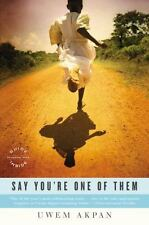 Say You're One of Them (Oprah's Book Club) by Akpan, Uwem