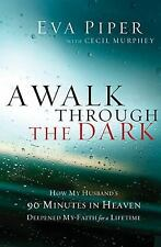 A Walk Through the Dark How My Husband's 90 Minutes in Heaven Deepened My Faith