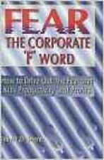 Fear the Corporate 'F' Word:How to Drive Out the Fear That Kills Pr Robert Shere