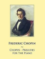 Samwise Music for Piano: Chopin - Preludes for the Piano by Frederic Chopin...