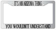 Chrome License Plate Frame IT'S AN ARIZONA THING YOU WOULDN'T UNDERSTAND Auto